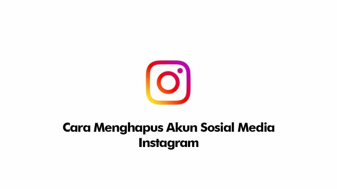 cara hapus akun instagram dengan mudah