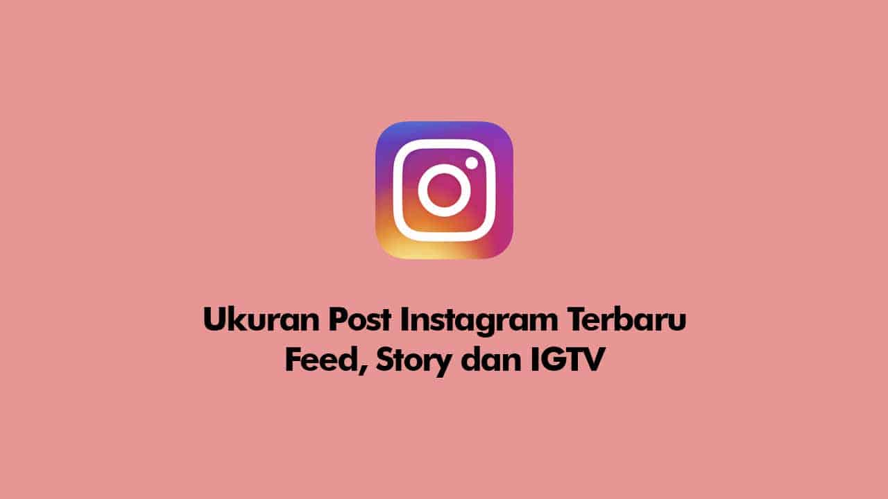 ukuran post untuk instagram terbaru